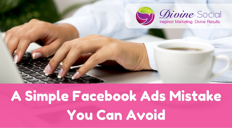 A Simple Facebook Ad Mistake You Can Avoid